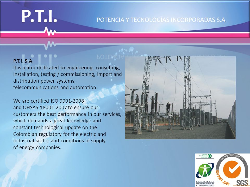 P.T.I. S.A. It is a firm dedicated to engineering, consulting, installation, testing / commissioning, import and distribution power systems, telecommu