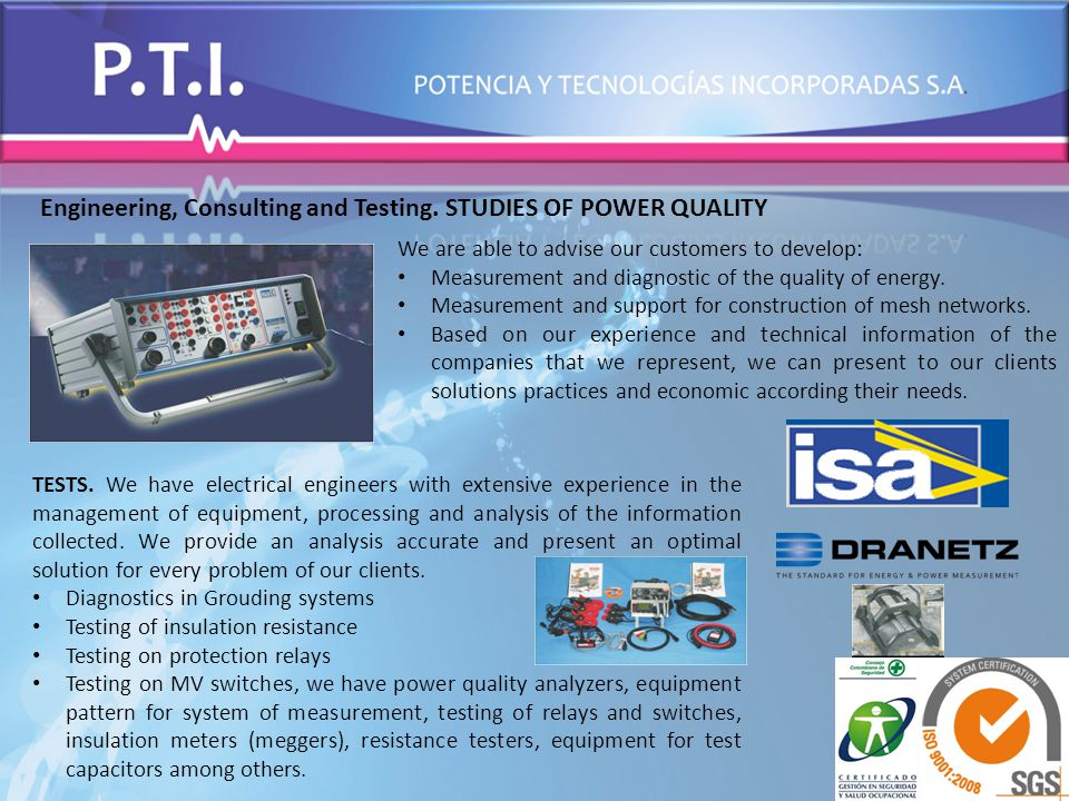 Engineering, Consulting and Testing. STUDIES OF POWER QUALITY We are able to advise our customers to develop: Measurement and diagnostic of the qualit