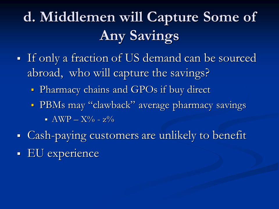 d. Middlemen will Capture Some of Any Savings  If only a fraction of US demand can be sourced abroad, who will capture the savings?  Pharmacy chains