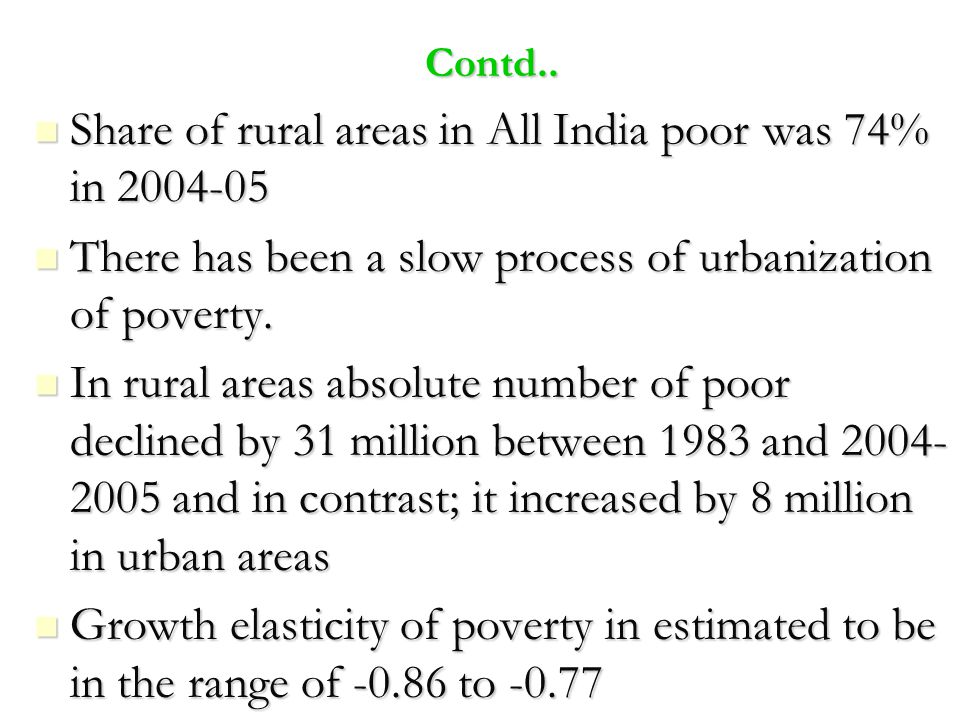 Contd.. Share of rural areas in All India poor was 74% in 2004-05 Share of rural areas in All India poor was 74% in 2004-05 There has been a slow proc