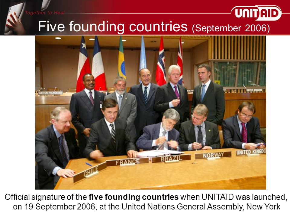 Official signature of the five founding countries when UNITAID was launched, on 19 September 2006, at the United Nations General Assembly, New York Fi