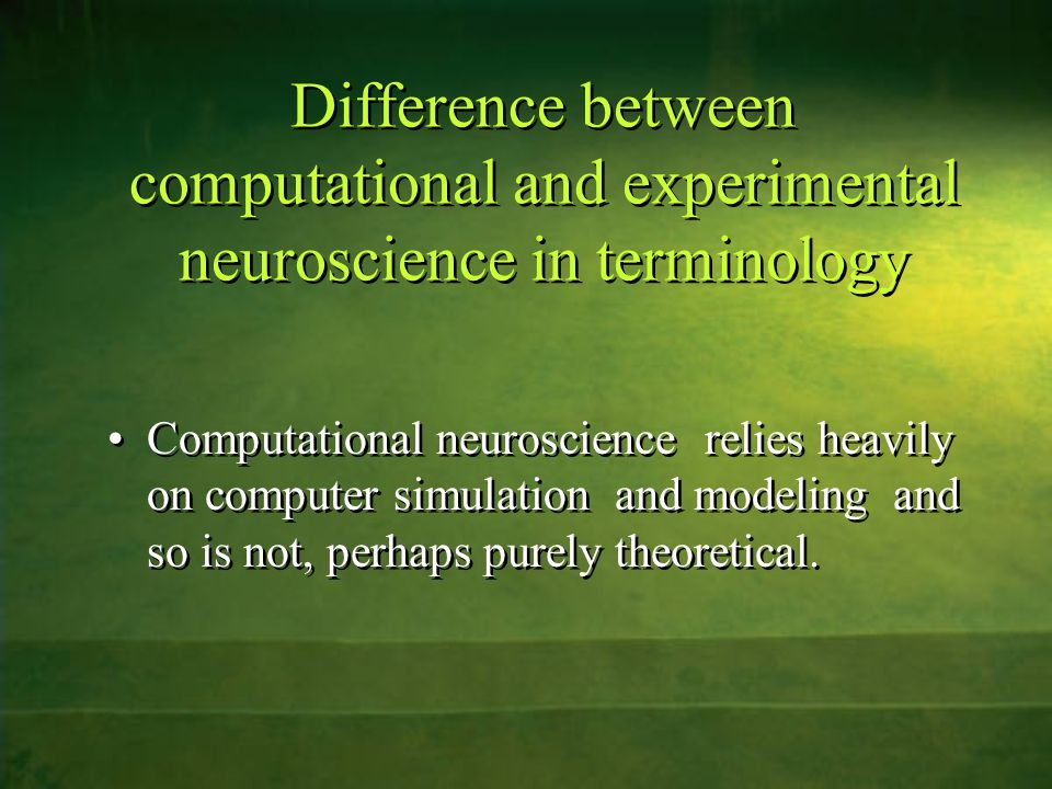 Difference between computational and experimental neuroscience in terminology Computational neuroscience relies heavily on computer simulation and modeling and so is not, perhaps purely theoretical.