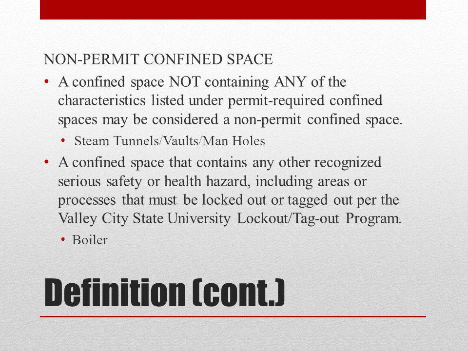 Definition (cont.) NON-PERMIT CONFINED SPACE A confined space NOT containing ANY of the characteristics listed under permit-required confined spaces m
