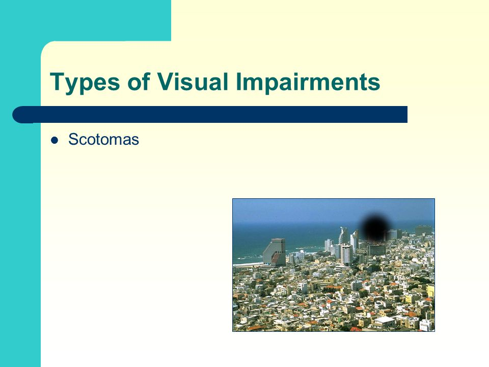 Types of Visual Impairments Scotomas