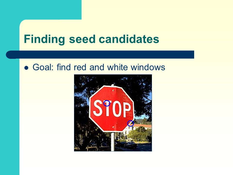 Goal: find red and white windows Finding seed candidates
