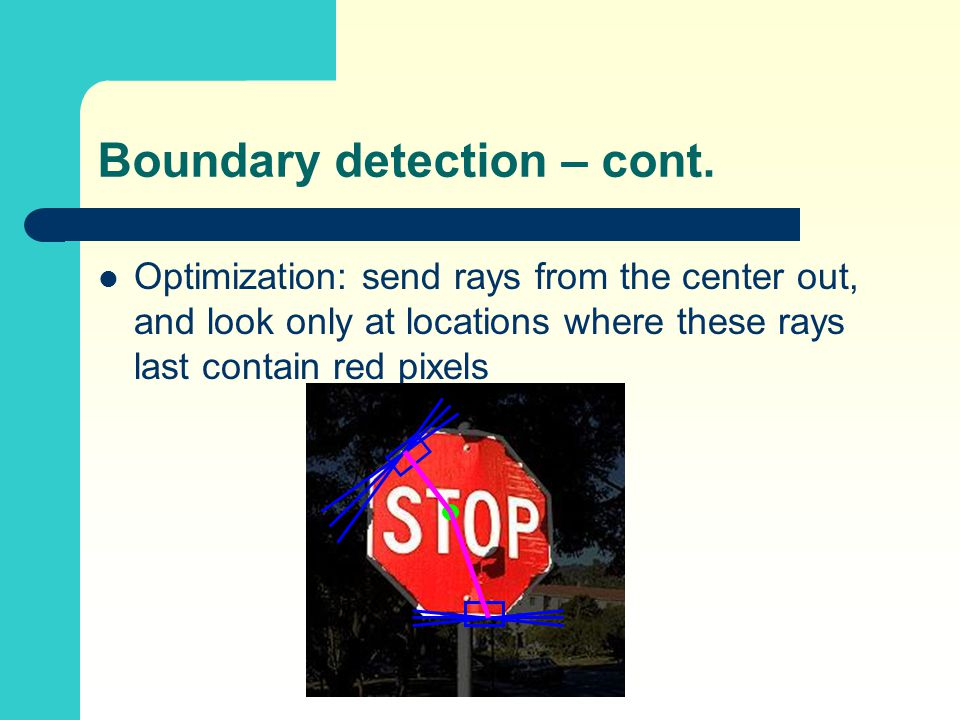 Optimization: send rays from the center out, and look only at locations where these rays last contain red pixels