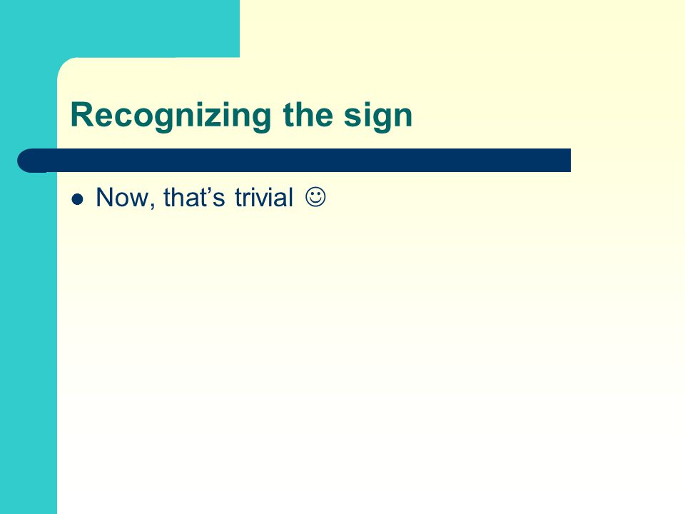 Recognizing the sign Now, that's trivial