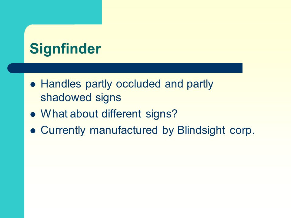 Signfinder Handles partly occluded and partly shadowed signs What about different signs.