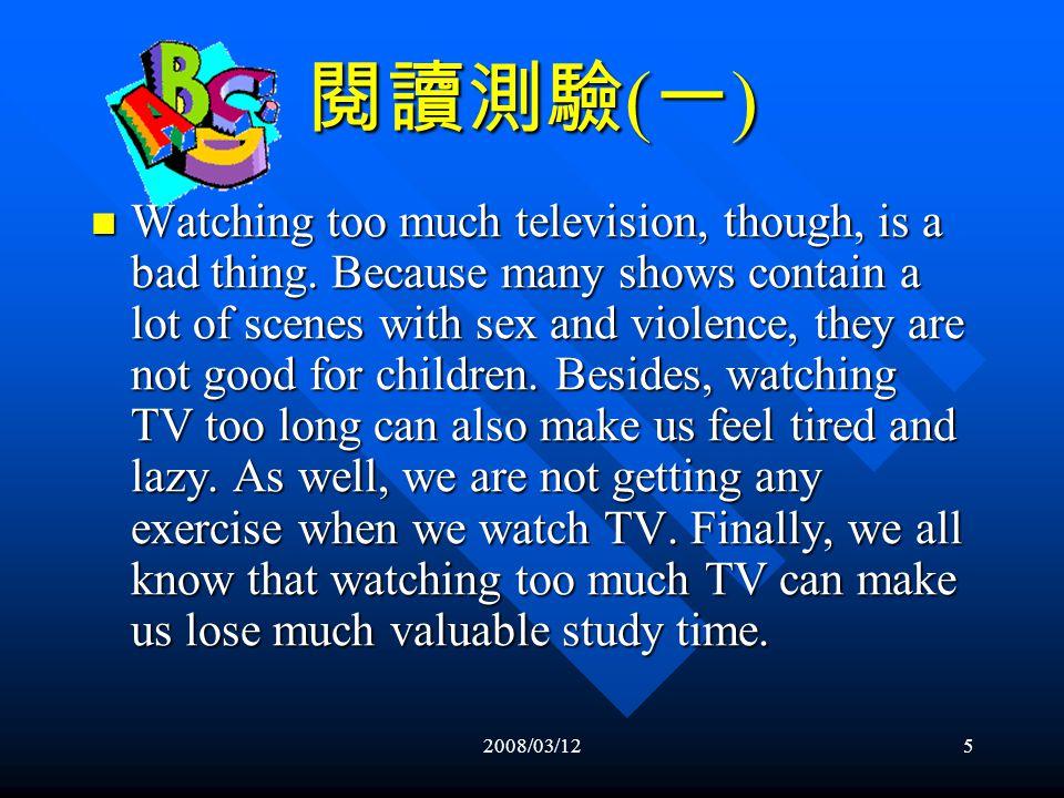 2008/03/124 閱讀測驗 ( 一 ) Most people turn on the television first in order to see the latest news.
