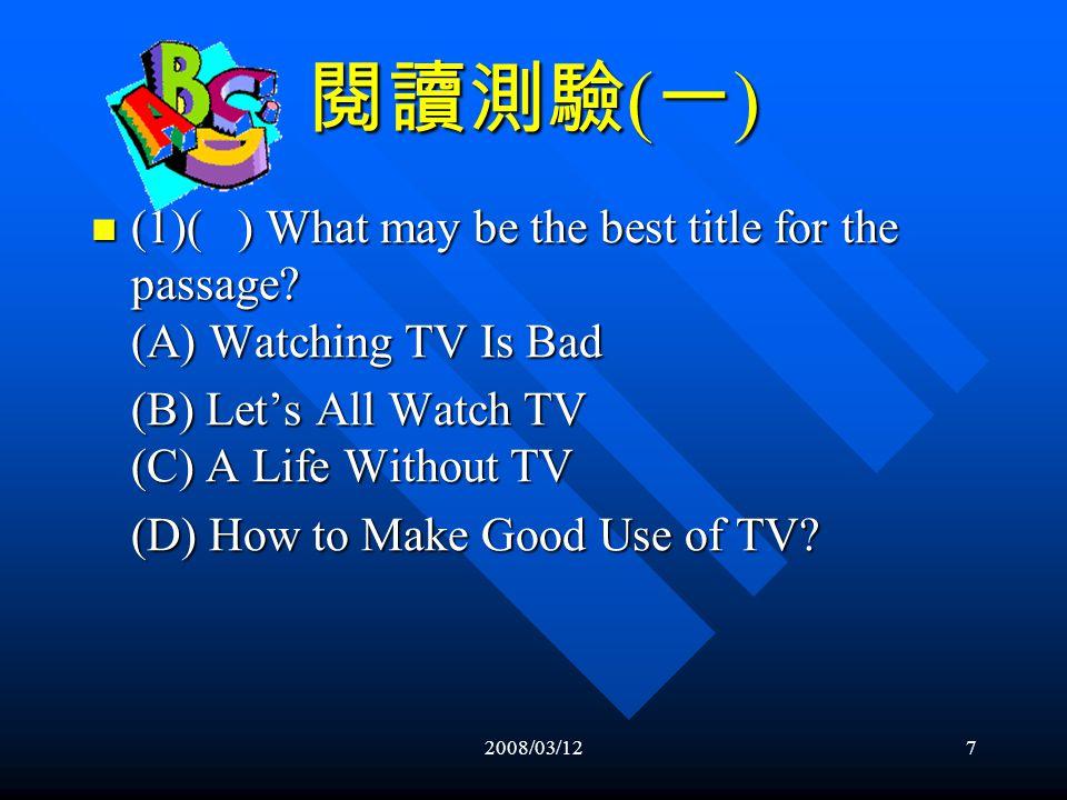 2008/03/126 閱讀測驗 ( 一 ) In the end, like any technology, television has its good points and its bad points.