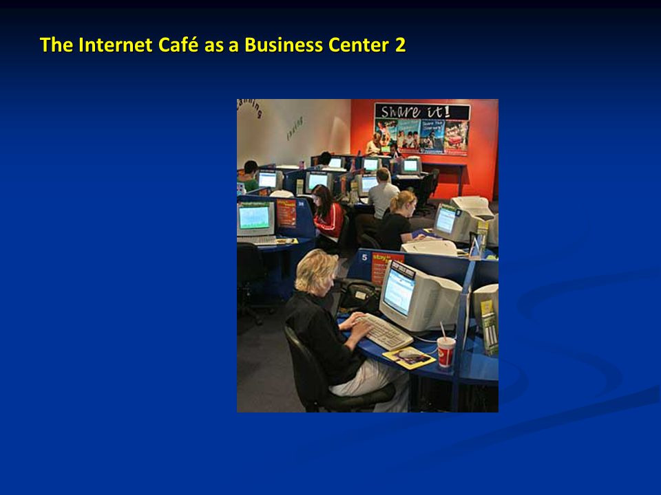 The Internet Café as a Business Center 2