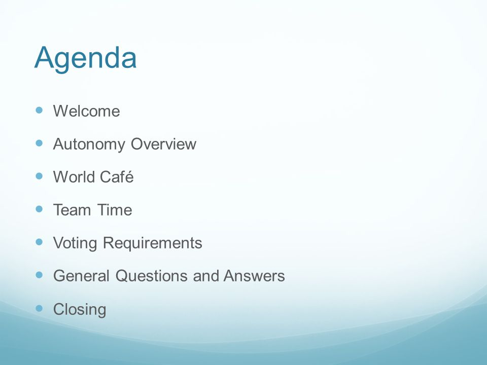 Agenda Welcome Autonomy Overview World Café Team Time Voting Requirements General Questions and Answers Closing