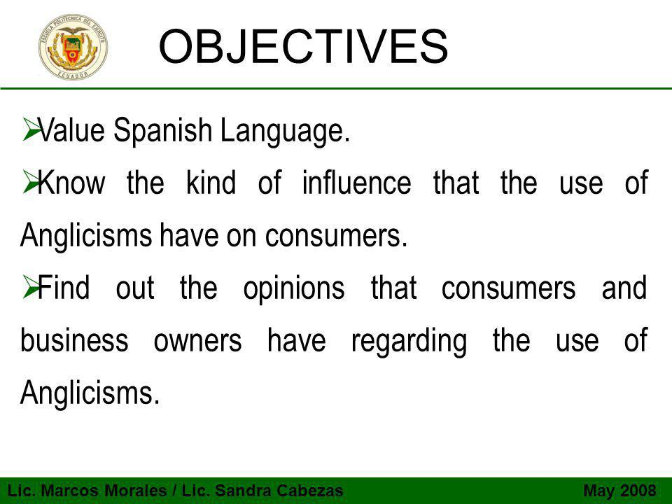 Lic. Marcos Morales / Lic. Sandra Cabezas May 2008 OBJECTIVES  Value Spanish Language.