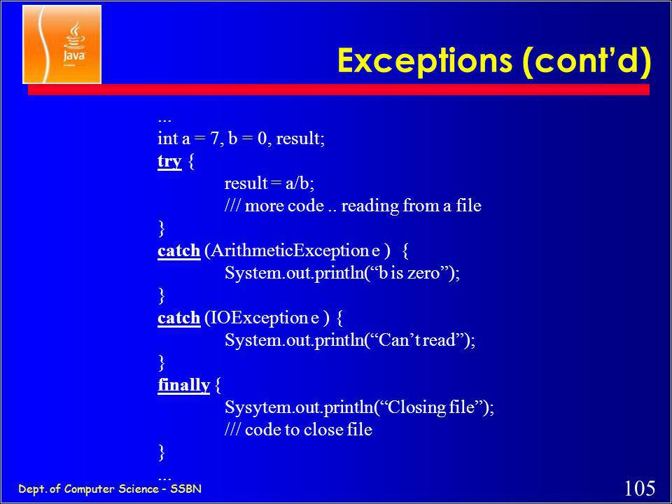 104 Dept. of Computer Science - SSBN Exceptions (error handling) code without exceptions:... int a = 7, b = 0, result; if ( b != 0) { result = a/b; }