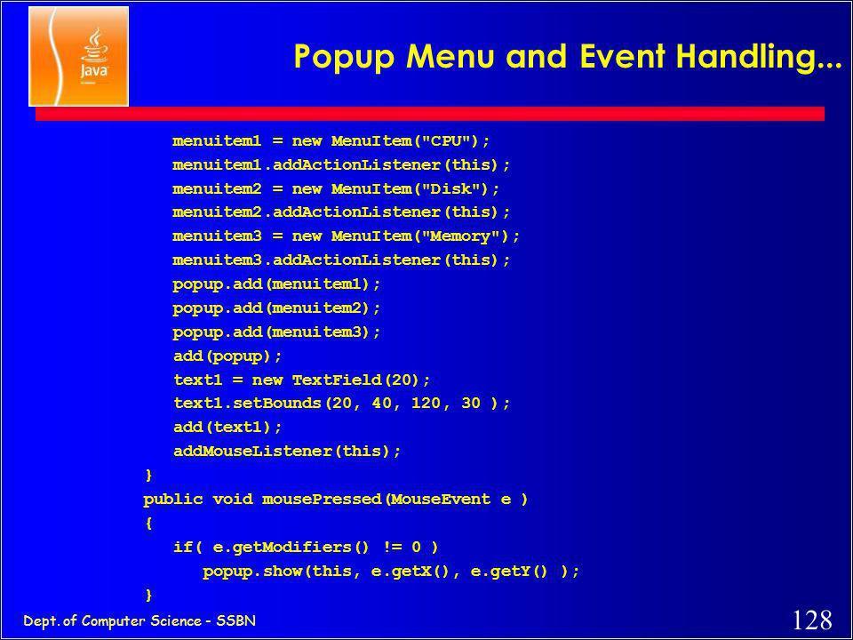 127 Dept. of Computer Science - SSBN Popup Menu and Event Handling... //popup.java: popup menu and event handling import java.applet.Applet; import ja