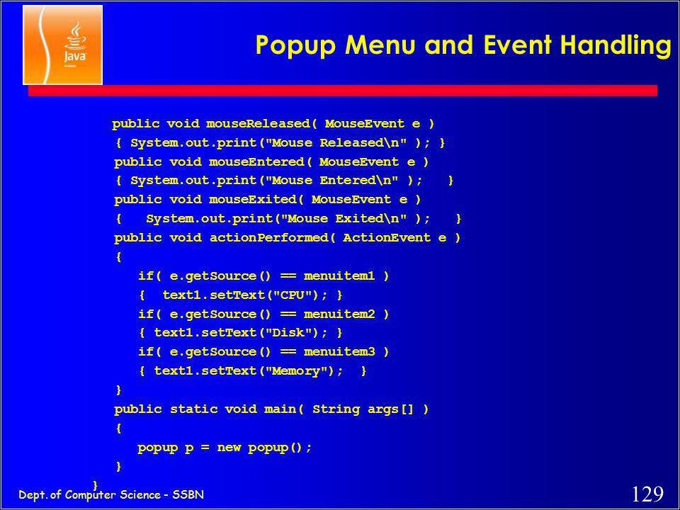 128 Dept. of Computer Science - SSBN Popup Menu and Event Handling... menuitem1 = new MenuItem(