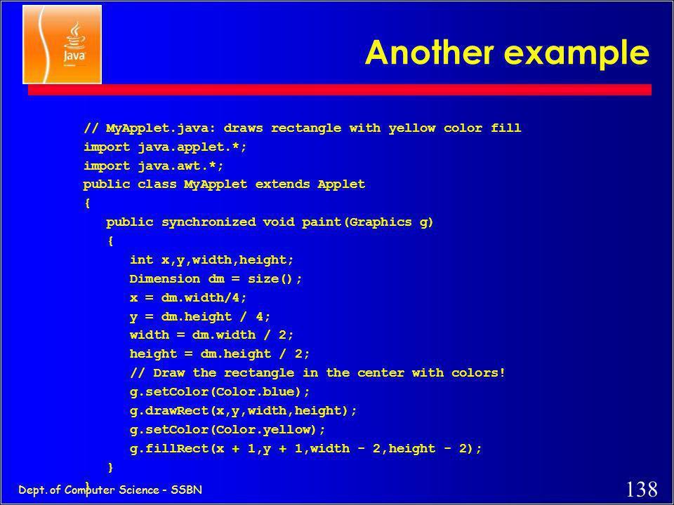 137 Dept. of Computer Science - SSBN sample Applet code import java.applet.*; // for Applet class import java.awt.*; // for Graphics class public clas