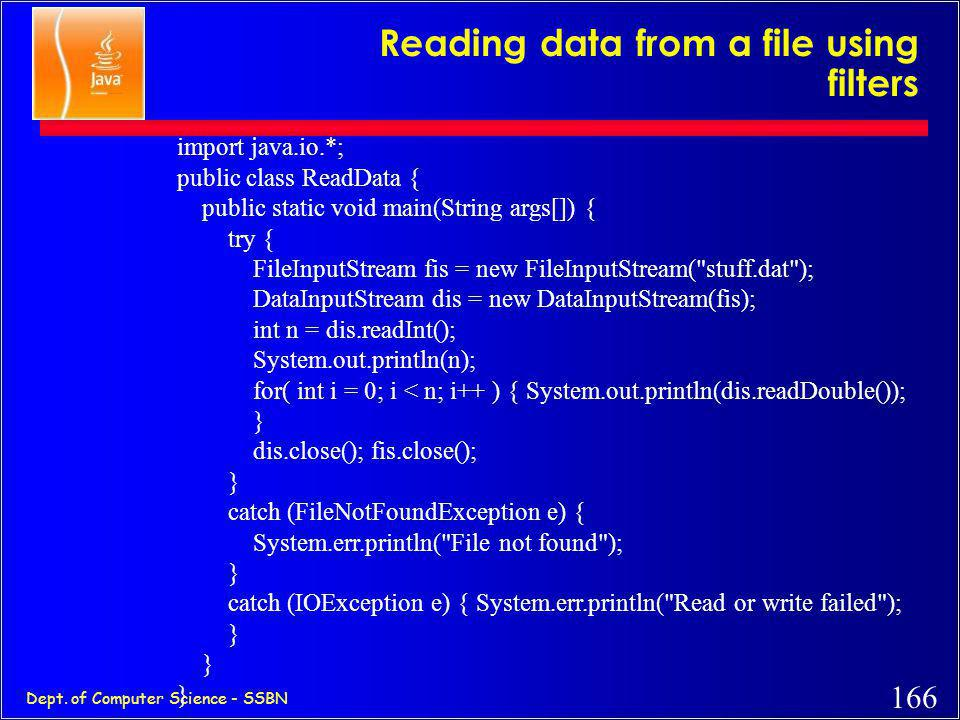 165 Dept. of Computer Science - SSBN Writing data to a file using Filters import java.io.*; public class GenerateData { public static void main(String