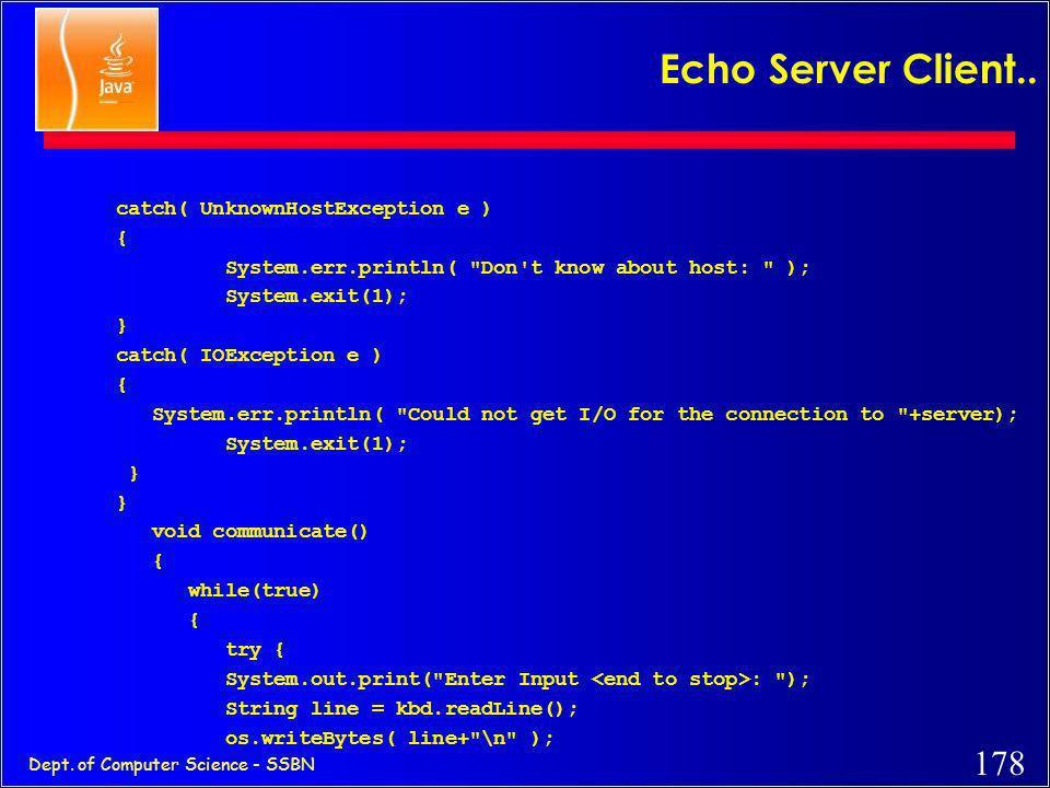 177 Dept. of Computer Science - SSBN Echo Server Client.. //client.java: client interface to server import java.io.*; import java.net.*; public class