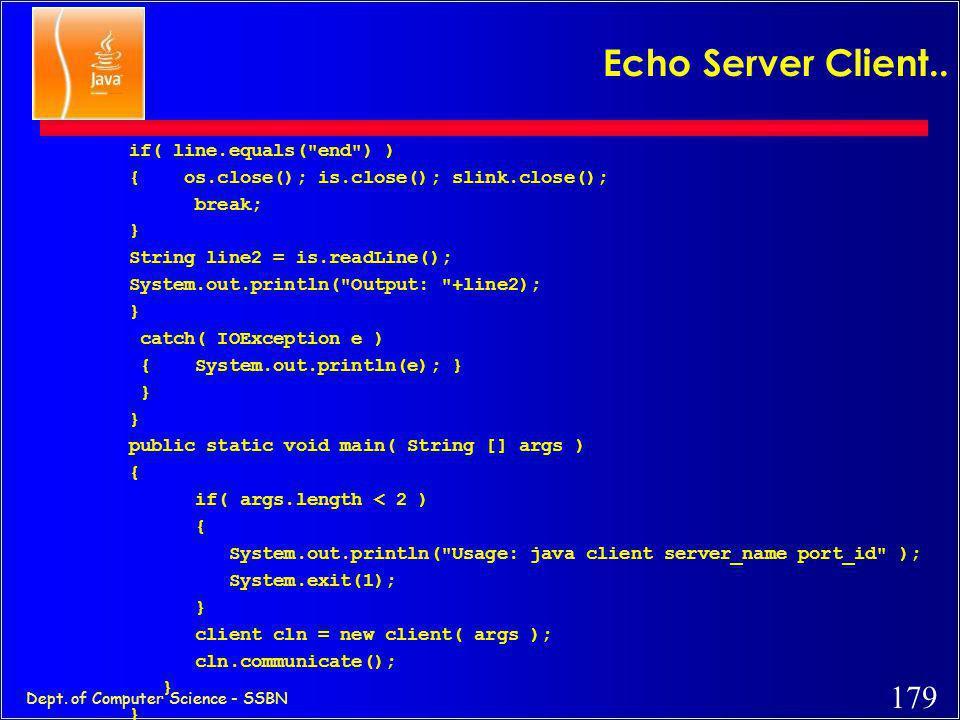 178 Dept. of Computer Science - SSBN Echo Server Client.. catch( UnknownHostException e ) { System.err.println(