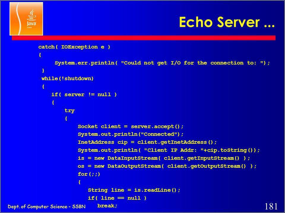 180 Dept. of Computer Science - SSBN Echo Server... // server.java: echo server import java.io.*; import java.net.*; public class server { // public f