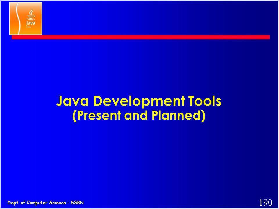 189 Dept. of Computer Science - SSBN Java on my platform ? c Sun (SPARC) ftp://java.sun.com c Sun(x86) ftp://xm.com:/pub/ c IBM(Aix, OS/2)ftp://ncc.hu