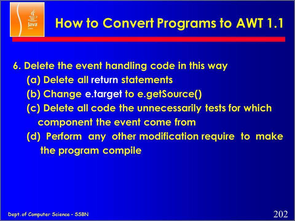 201 Dept. of Computer Science - SSBN How to Convert Programs to AWT 1.1... 3. Change class declaration so that class implements public class MyClass e