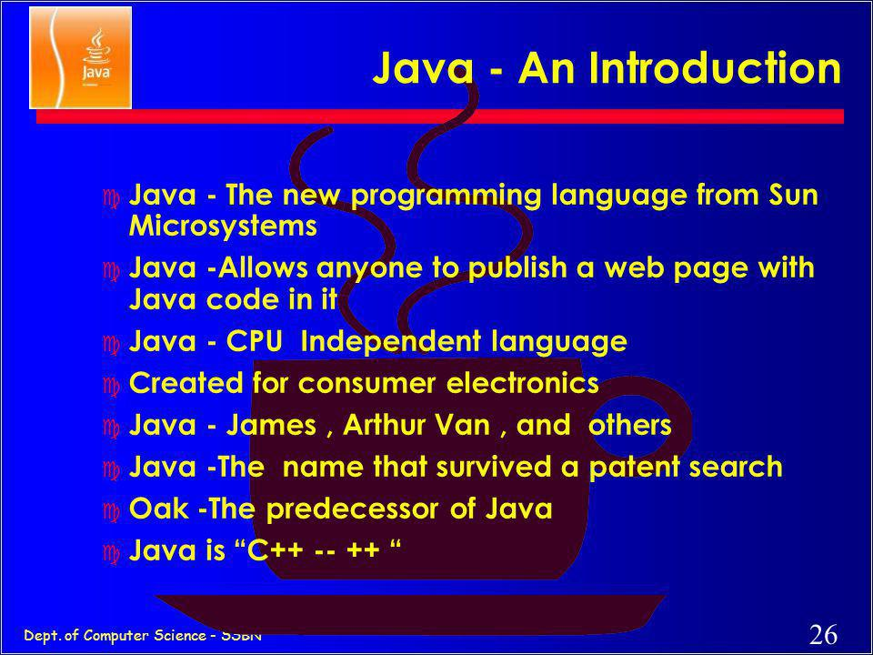25 Dept. of Computer Science - SSBN Java and Java Computing