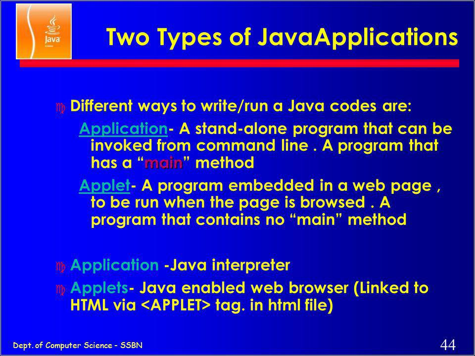 43 Dept. of Computer Science - SSBN Java Integrates Power of Compiled Languages and Flexibility of Interpreted Languages