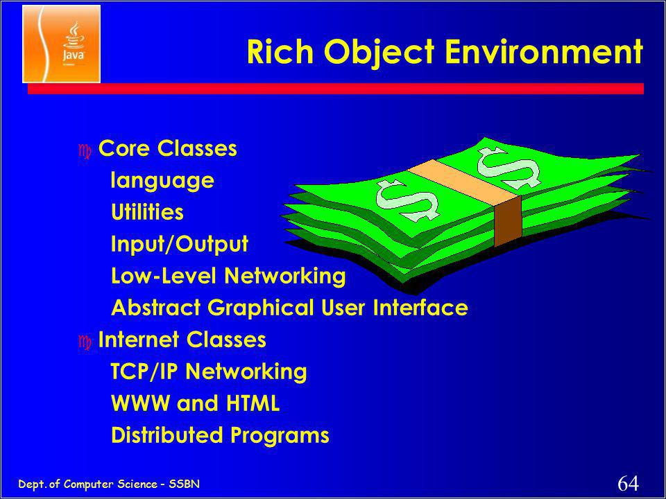 63 Dept. of Computer Science - SSBN Added or Improved over C++ c Interfaces: type Vs. class c Garbage collection c Exceptions (More powerful than C++)