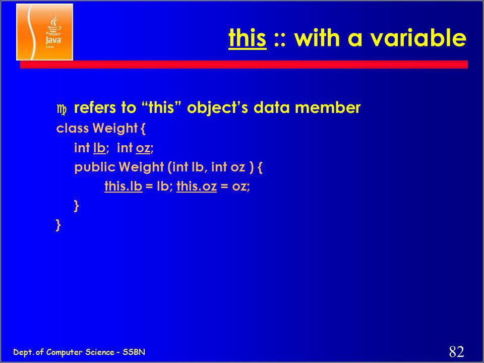 """81 Dept. of Computer Science - SSBN this keyword c refers to """"this"""" object (object in which it is used) c usage: –with an instance variable or method"""