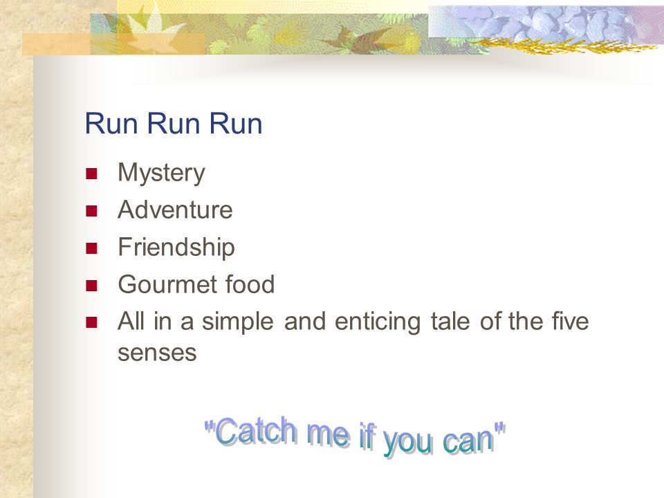 Run Run Run Mystery Adventure Friendship Gourmet food All in a simple and enticing tale of the five senses