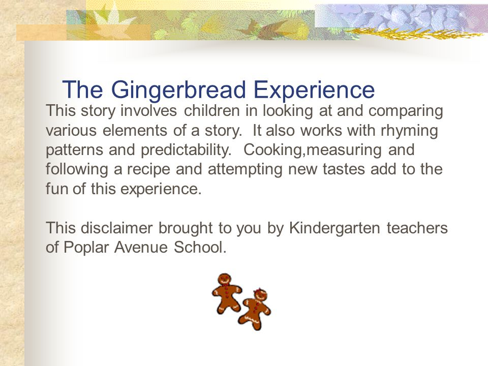 The Gingerbread Experience This story involves children in looking at and comparing various elements of a story.