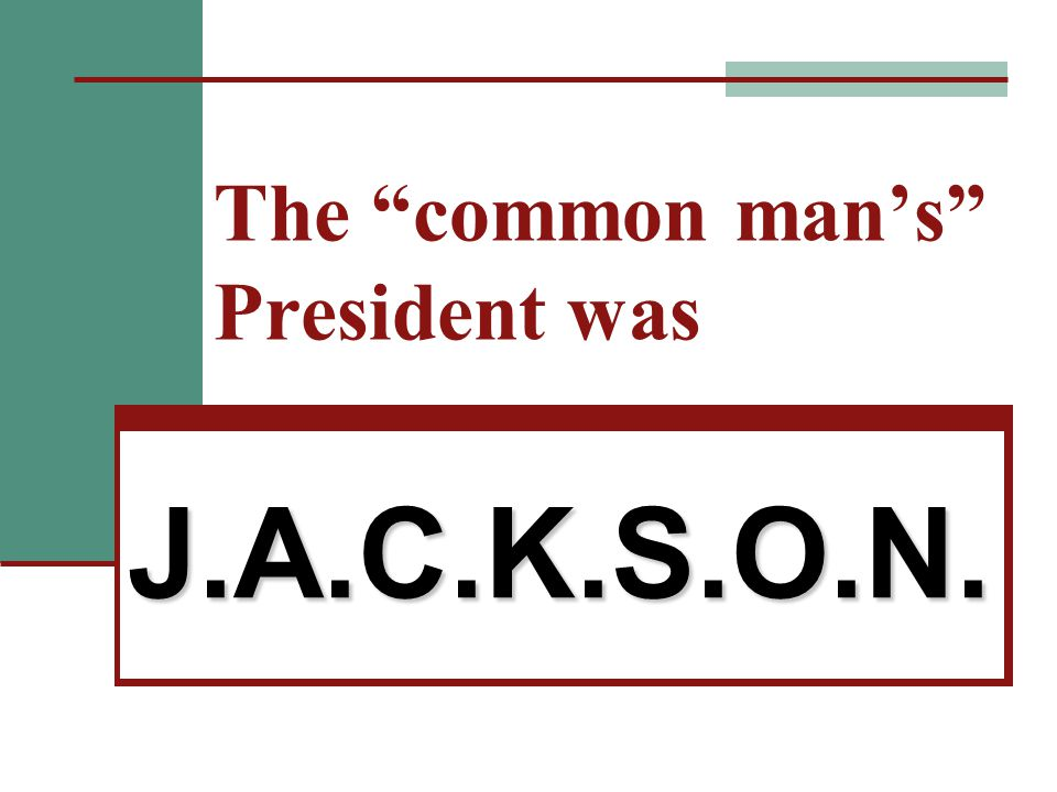 The common man's President was J.A.C.K.S.O.N.