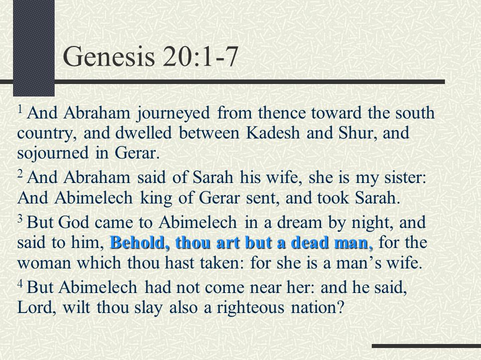 Genesis 20:1-7 (continued) 5 Said he not unto me, She is my sister.