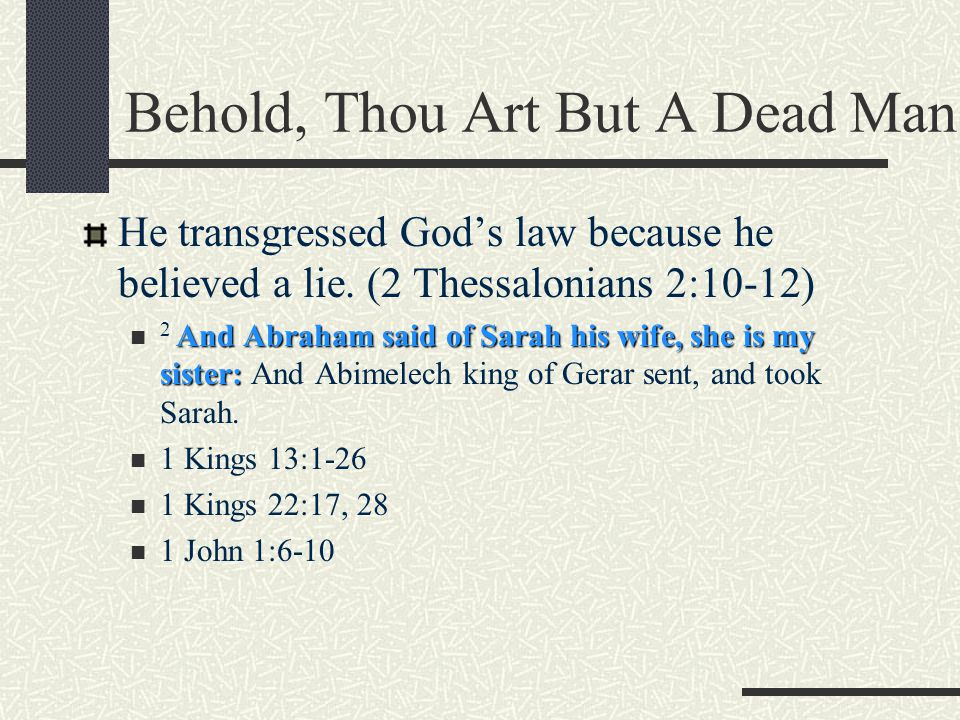 Behold, Thou Art But A Dead Man He transgressed God's law because he believed a lie.