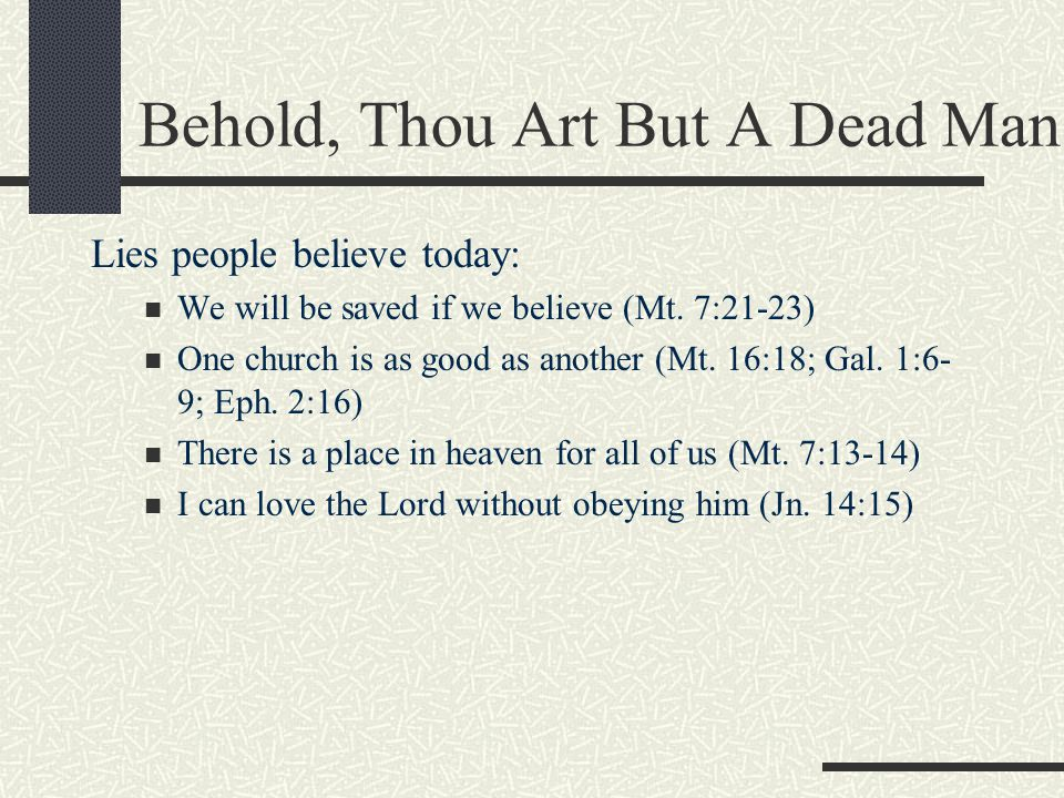 Behold, Thou Art But A Dead Man Lies people believe today: We will be saved if we believe (Mt.