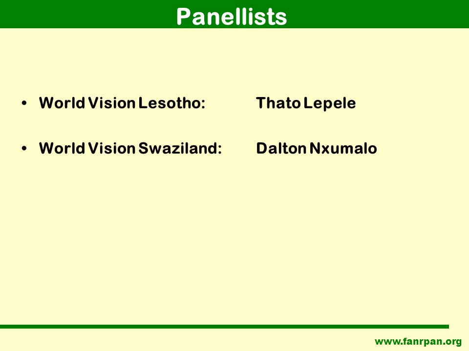 www.fanrpan.org Panellists World Vision Lesotho: Thato Lepele World Vision Swaziland: Dalton Nxumalo