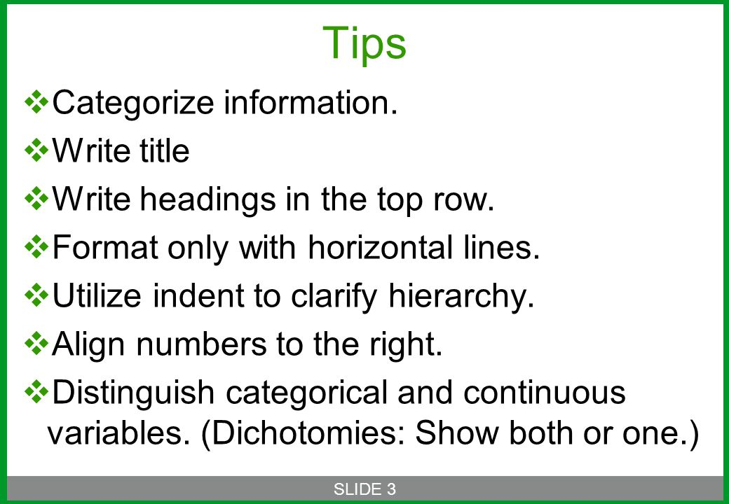 Tips  Categorize information.  Write title  Write headings in the top row.