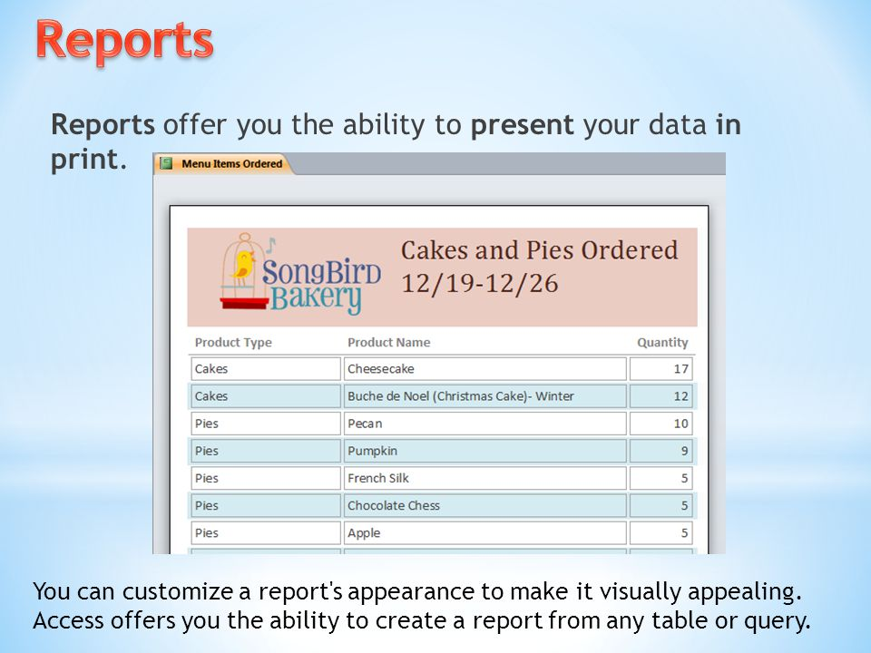 Reports offer you the ability to present your data in print. You can customize a report's appearance to make it visually appealing. Access offers you