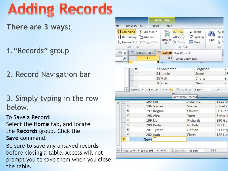 """There are 3 ways: 1.""""Records"""" group 2. Record Navigation bar 3. Simply typing in the row below. To Save a Record: Select the Home tab, and locate the"""
