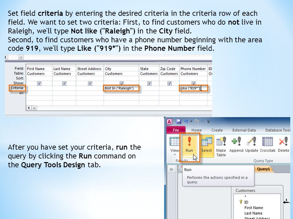 Set field criteria by entering the desired criteria in the criteria row of each field. We want to set two criteria: First, to find customers who do no