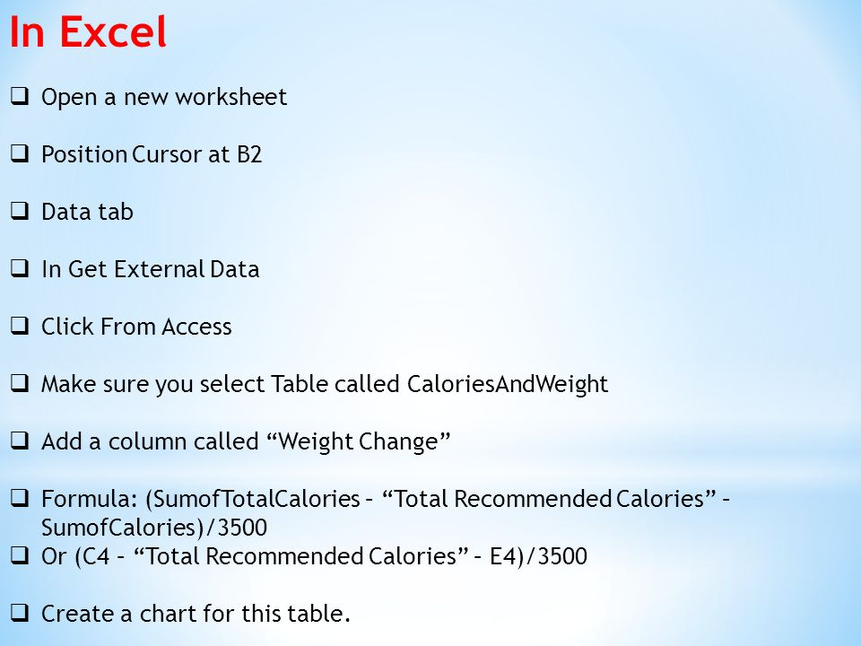 In Excel  Open a new worksheet  Position Cursor at B2  Data tab  In Get External Data  Click From Access  Make sure you select Table called Calo