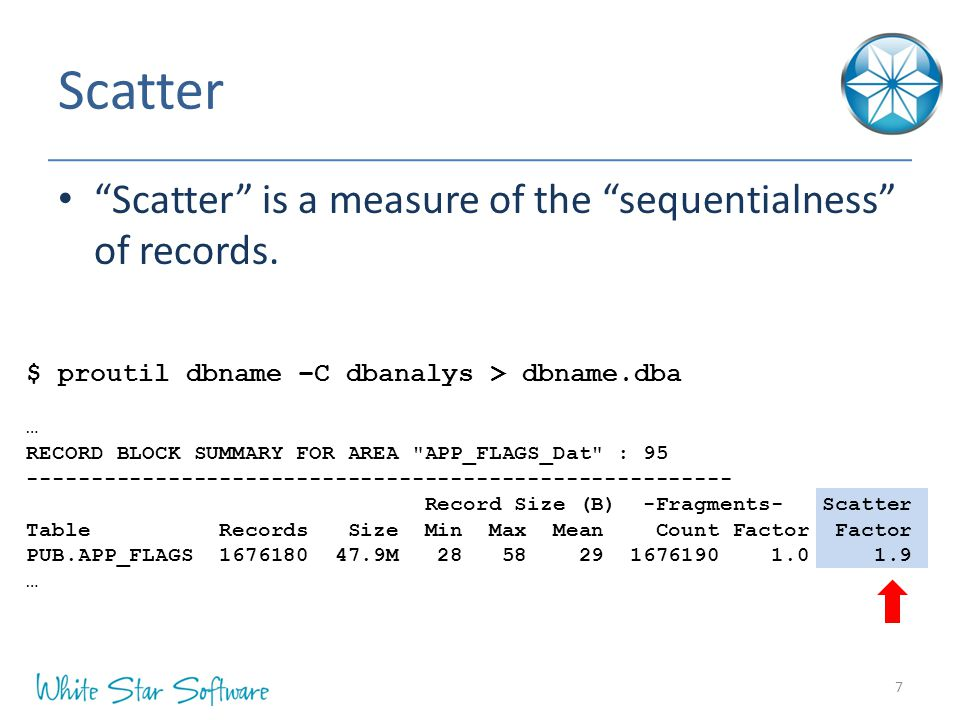 "Scatter ""Scatter"" is a measure of the ""sequentialness"" of records. 7 $ proutil dbname –C dbanalys > dbname.dba … RECORD BLOCK SUMMARY FOR AREA"