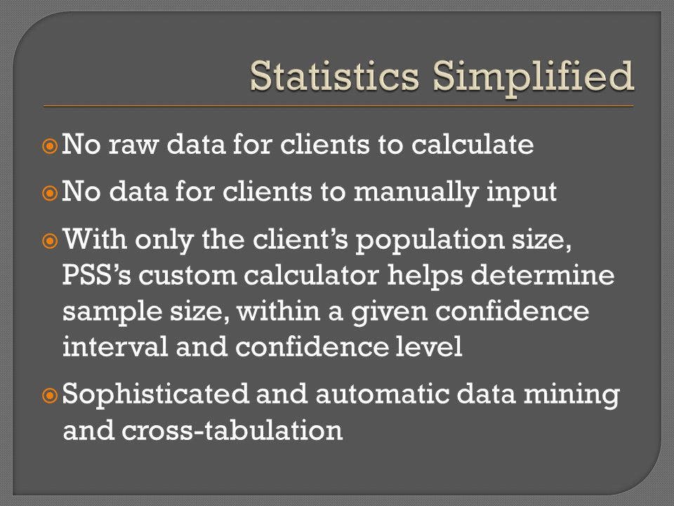  No raw data for clients to calculate  No data for clients to manually input  With only the client's population size, PSS's custom calculator helps