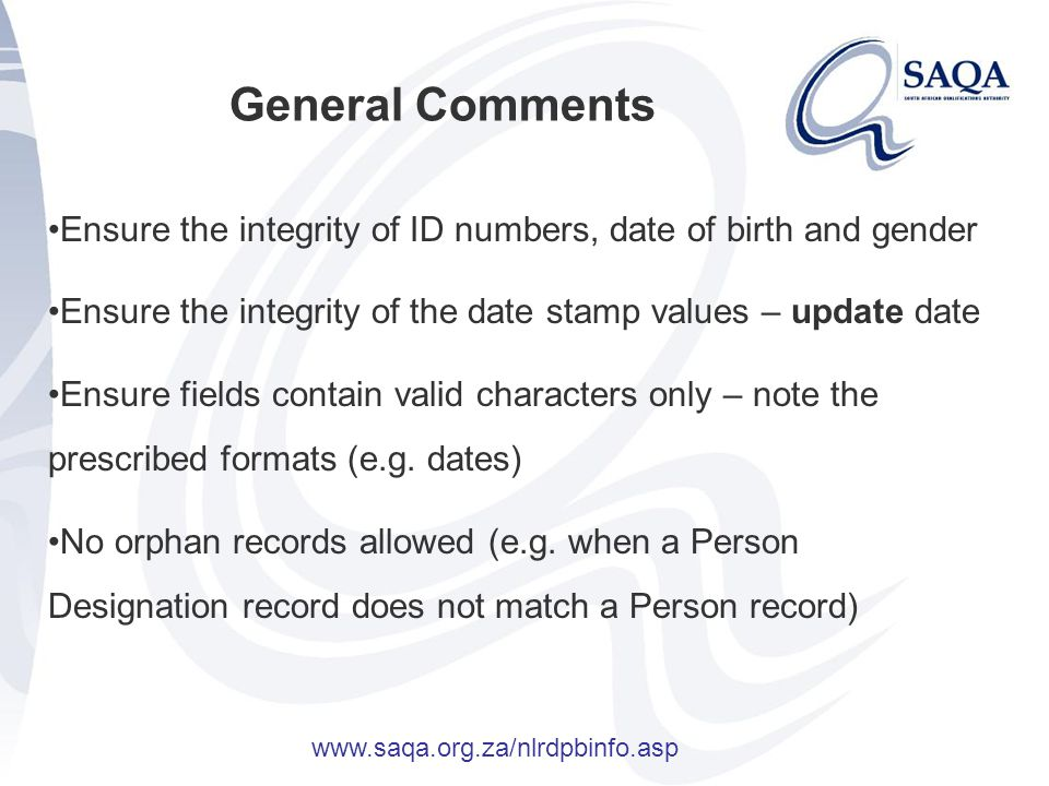 General Comments (continued) Submit as much data per record as possible Ensure that records are not duplicated Keep a record of errors encountered and solutions to these Edu.Dex data validation utility www.saqa.org.za/nlrdpbinfo.asp