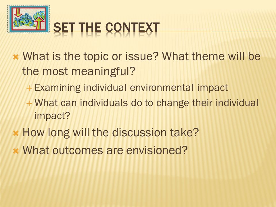  What is the topic or issue. What theme will be the most meaningful.