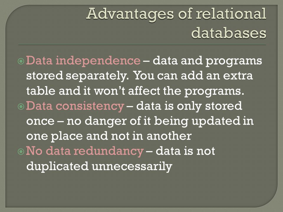  Data independence – data and programs stored separately.