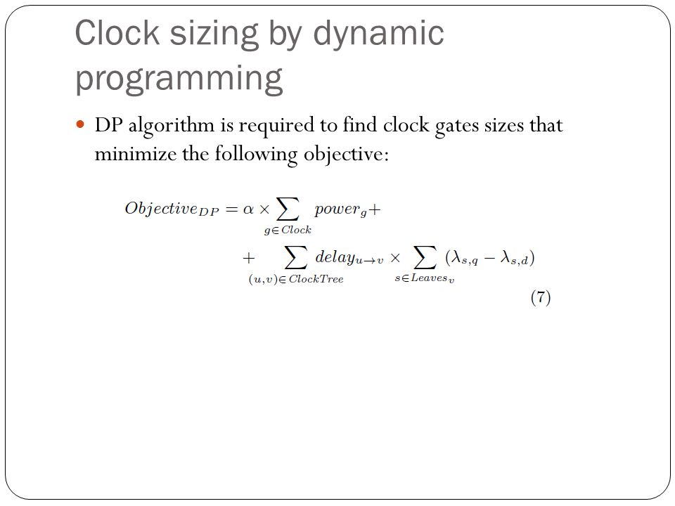 Clock sizing by dynamic programming DP algorithm is required to find clock gates sizes that minimize the following objective: