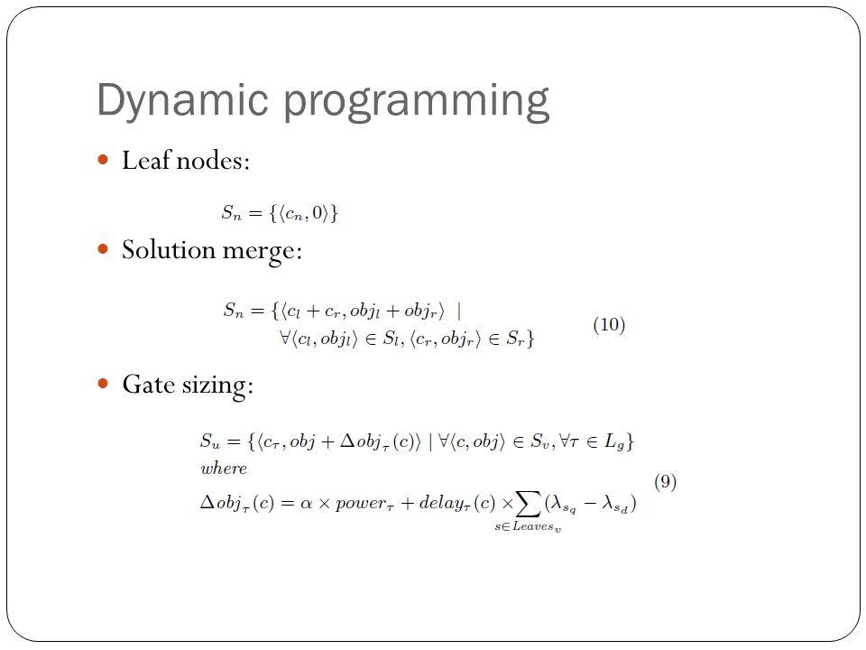 Dynamic programming Leaf nodes: Solution merge: Gate sizing: